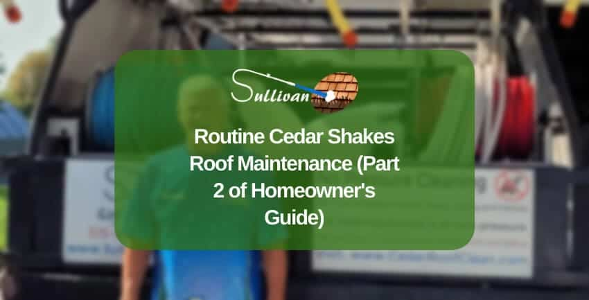 Routine Cedar Shakes Roof Maintenance (Part 2 of Homeowner's Guide) 850x433